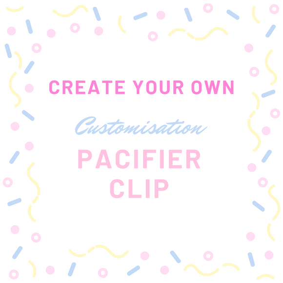 Create Your Own - Customisation Pacifier Clip + Teether