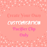 Create Your Own - Customisation Pacifier Clip Only (Without Teether)