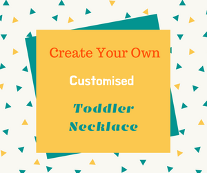 Create Your Own - Customisation Toddler Necklace