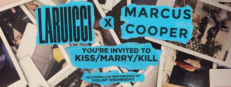 LARUICCI X Marcus Cooper: Kiss/ Marry/ Kill