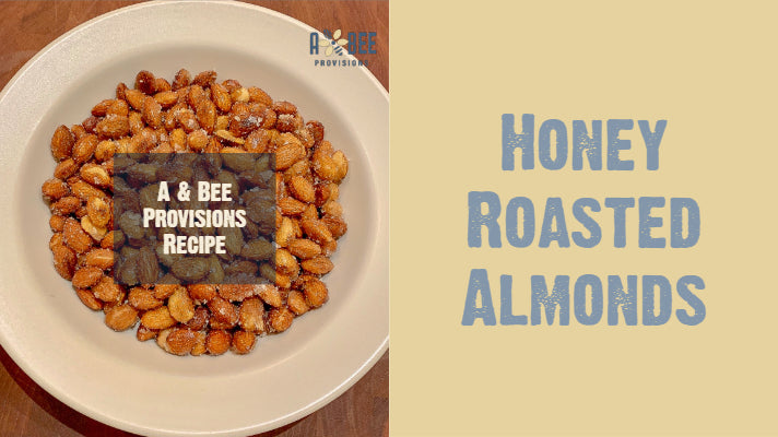 A & Bee Provisions Honey Roasted Almonds Recipe