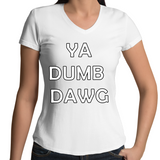 'Ya Dumb Dawg' V-Neck T-Shirt