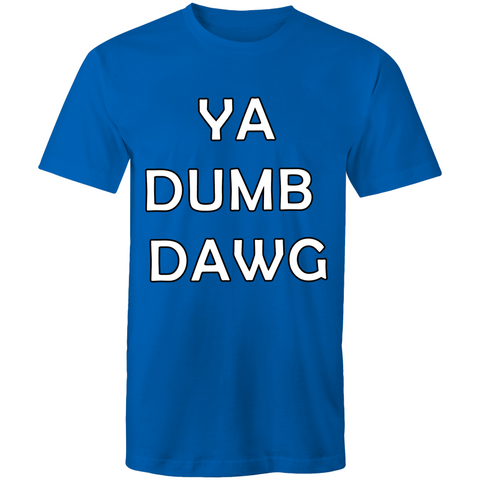 'Ya Dumb Dawg' T-Shirt