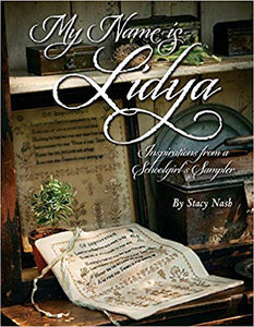 My Name is Lidya: Inspirations From a Schoolgirl's Sampler by Stacy Nash