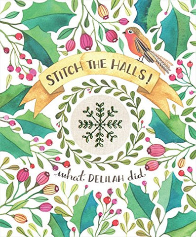Stitch the Halls!: 12 Decorations to Make for Christmas by Sophie Simpson/What Delilah Did