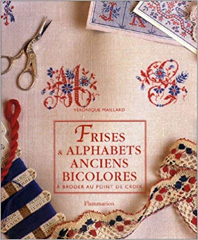 Frises & Alphabets Anciens Bicolores à Broder au Point de Croix by Véronique Maillard