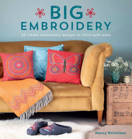 Big Embroidery: 20 Crewel Embroidery Designs to Stitch with Wool by Nancy Nicholson