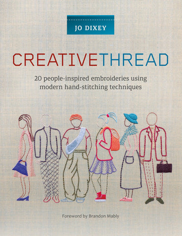 Creative Thread: 20 People-Inspired Embroideries Using Modern Hand-Stitching Techniques by Jo Dixey