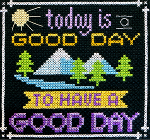 Words to Live By #9 - Today is a Good Day - Cross Stitch Pattern