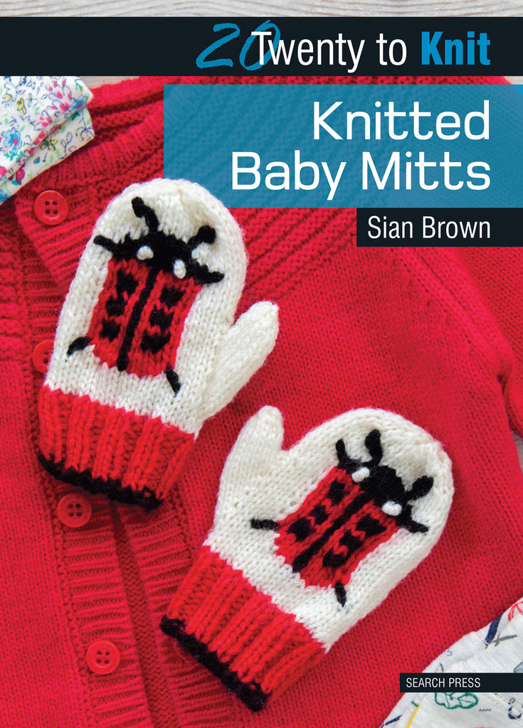 "The front cover of ""20 To Knit: Knitted Baby Mitts"" by Sian Brown featuring a pair of handmade red and white mittens embroidered with a ladybug pattern resting on top of a red handmade cardigan."