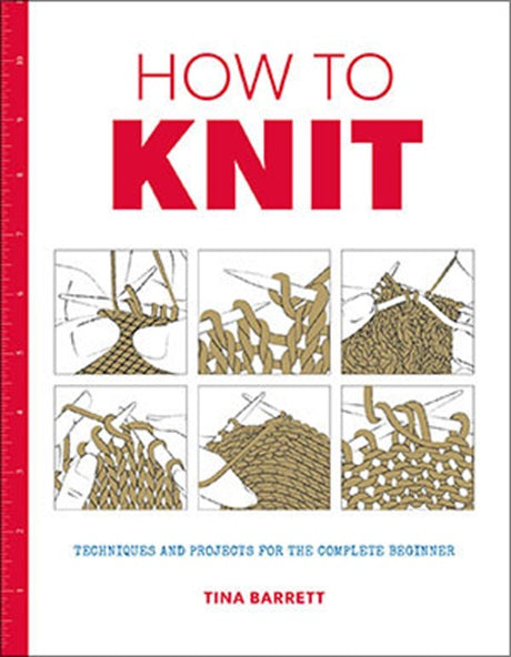 "The front cover of ""How to Knit"" by Tina Barrett with the tagline ""Techniques and projects for the complete beginner"" featuring informational images on knitting and a ruler along the left edge."