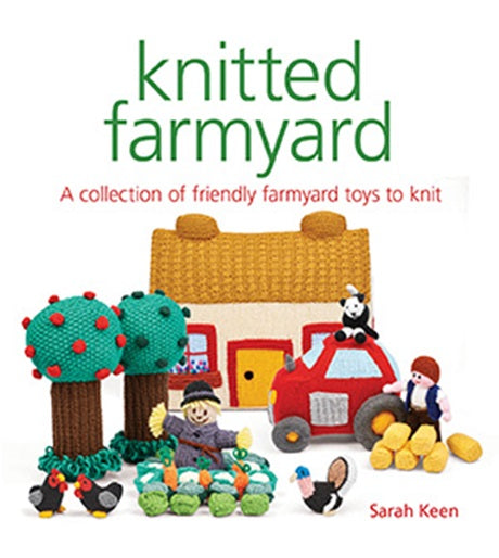 "The front cover of ""Knitted Farmyard"" by Sarah Keen, with the tagline ""A Collection of friendly farmyard toys to knit"". There is an image of various knitted farmyard animals and objects."