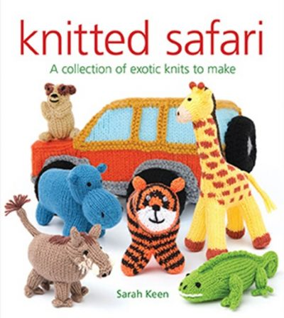 "The front cover of ""knitted safari"" by Sarah Keen, with the tagline ""A collection of exotic knits to make"". There is an image of various knitted creatures - a hippo, tiger, chameleon, and giraffe, amongst others, against a knitted Jeep."