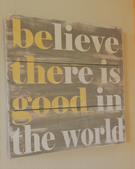 Believe There Is Good In The World Wood Pallet Quote Sign Paul