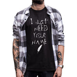 I Just Need Your Name T-Shirt