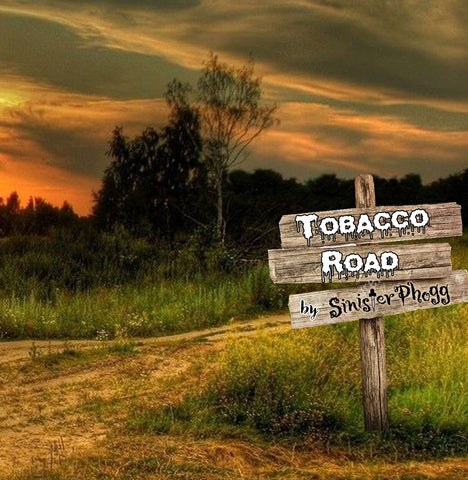 Tobacco Road by Sinister Phogg
