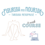 Flourish and Nourish Through Menopause 6-week Online Course