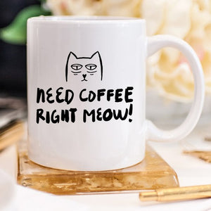 11oz Coffee Mug - Need Coffee Right Meow - Funny