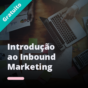Curso gratuito - Introudução ao Inbound Marketing