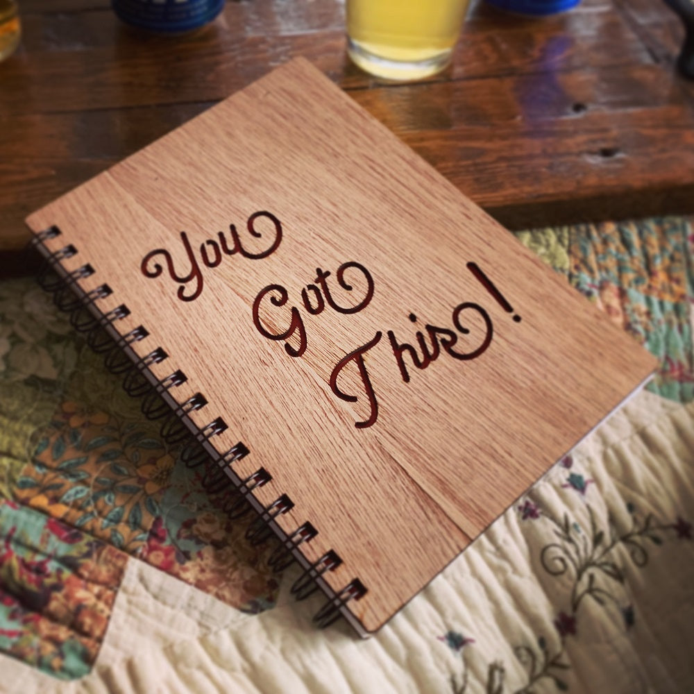 Wood Notebook - Laser Etched You Got this!