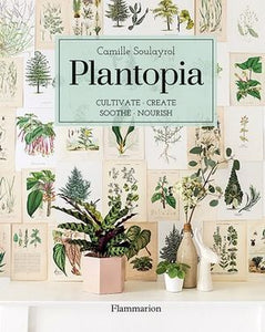 Plantopia: Cultivate, Create, Soothe, Nourish Book