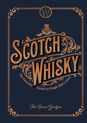 Scotch Whisky - The Essential Guide For Single Malt Lovers