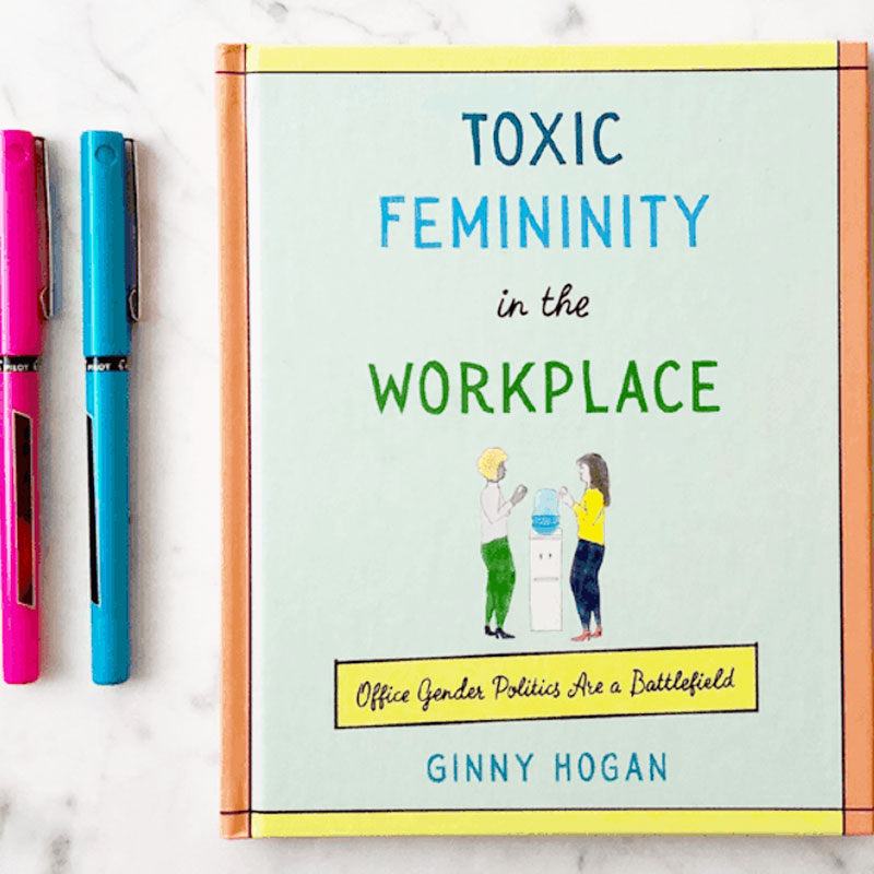 Toxic Femininity In The Workplace – Ginny Hogan