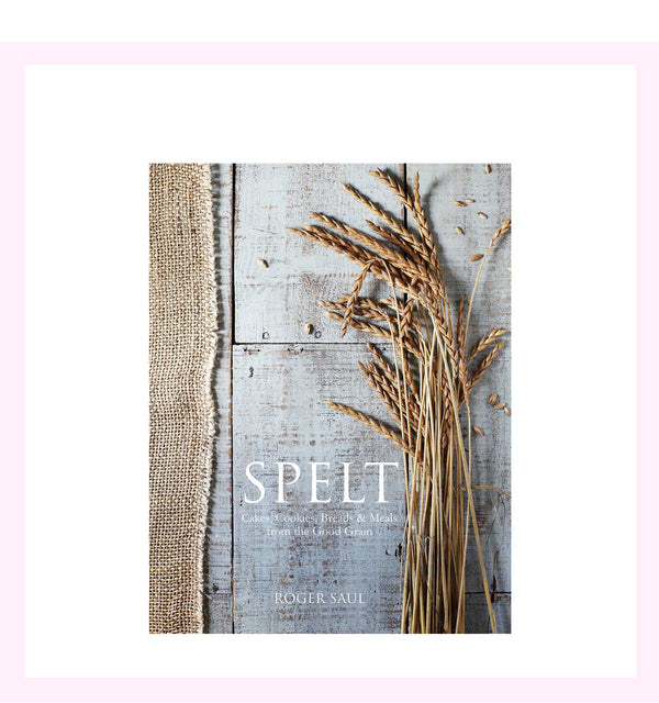 Spelt: Meals, Cakes, Cookies & Breads From the Good Grain Book