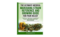 The Ultimate Medical Marijuana Strain Reference and Growing Guide