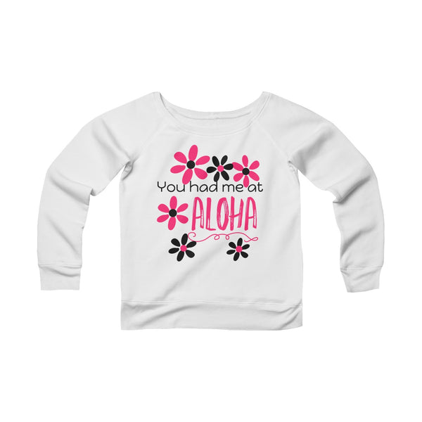 You had me at Aloha Women's Sponge Fleece Wide Neck Sweatshirt