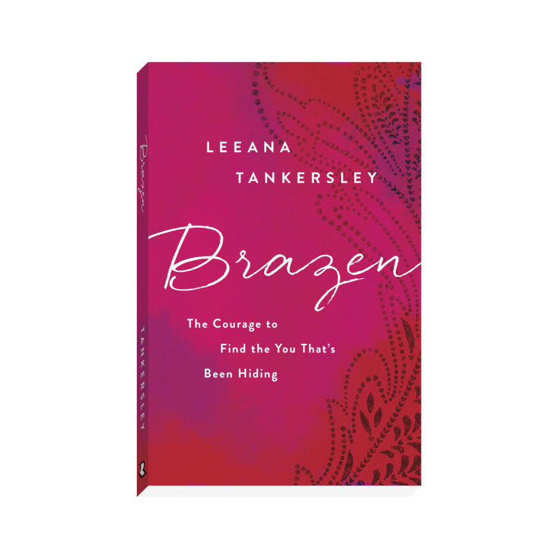 Brazen: The Courage to Find the You That's Been Hiding