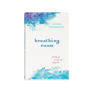 Breathing Room: Letting Go So You Can Fully Live
