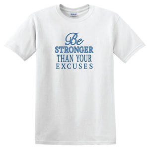 Inspirational T-shirts- Be Stronger Than Your Excuses