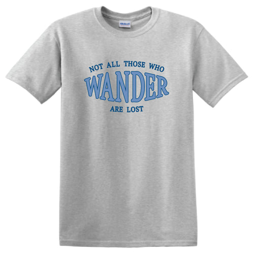 Inspirational T-shirts- Not all those who wander are Lost