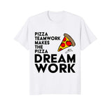 Pizza Teamwork Makes The Pizza Dream Work T-Shirt