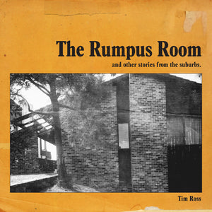 The Rumpus Room and other stories from the suburbs SOLD OUT