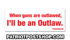 """When guns are outlawed"" sticker"