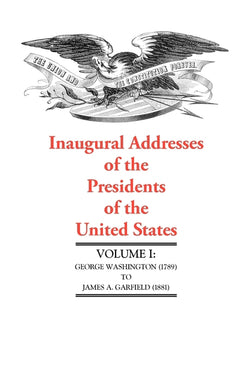 Inaugural Addresses of the President of the United States, I