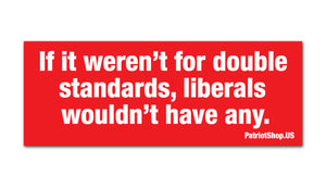 If it weren't for double standards ... sticker