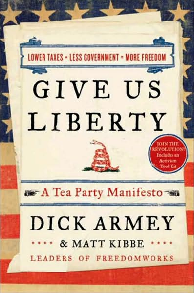 Give Us Liberty, A Tea Party Manifesto
