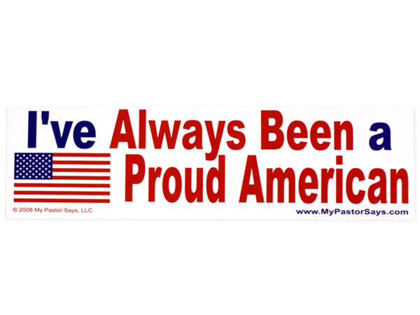 I've Always Been A Proud American sticker