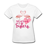 Not Just Friends. Sisters. Flamingo T-Shirt - white