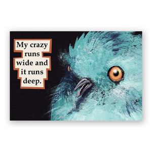My Crazy Runs Wide and It Runs Deep Magnet by Mincing Mockingbird