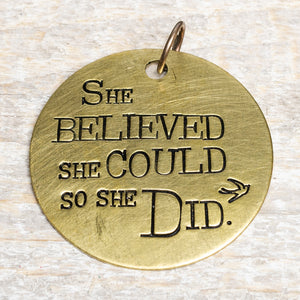 She Believed She Could - Hand Stamped Brass