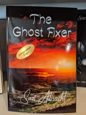 The Ghost Fixer by Suzi Albacht *Signed Copy*