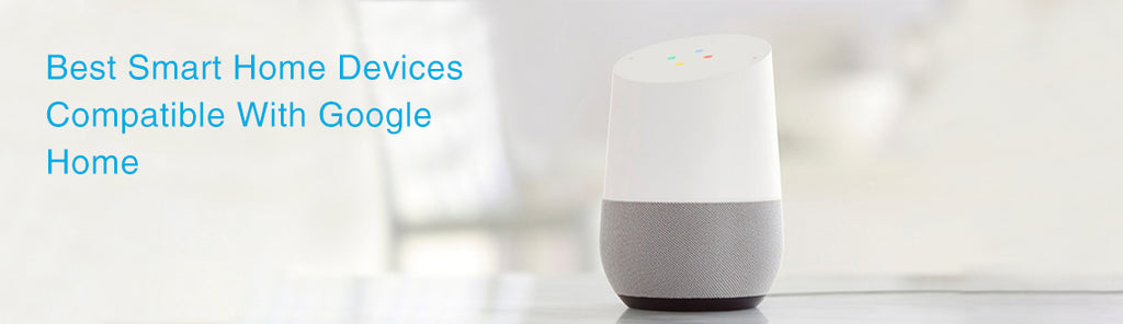 Google Home Compatible Smart Home Devices