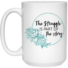 Load image into Gallery viewer, The Struggle Is Part Of The Story Mug