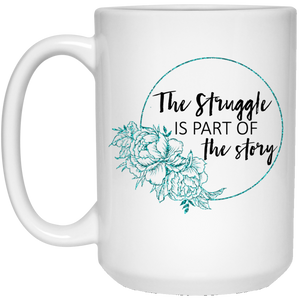 The Struggle Is Part Of The Story Mug