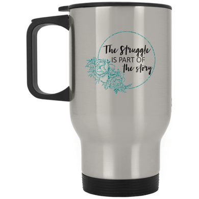 The Struggle Is Part Of The Story Travel Mugs