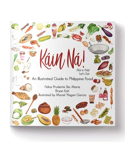 Káin Ná! An Illustrated Guide to Philippine Food by Felice Prudente Sta. Maria, Bryan Koh